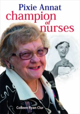 Pixie Annat: Champion Of Nurses by Colleen Ryan