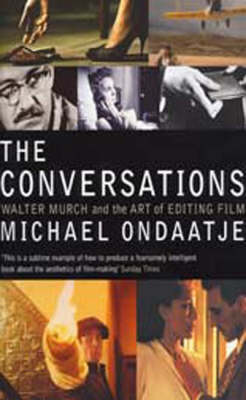 The The Conversations: Walter Murch and the Art of Editing Film by Michael Ondaatje