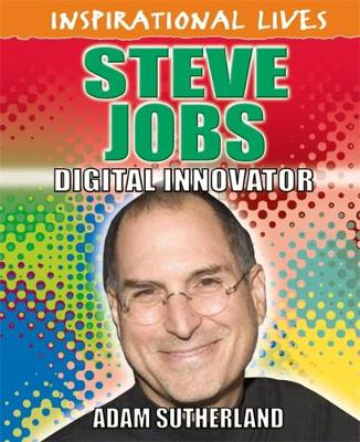 Inspirational Lives: Steve Jobs by Adam Sutherland