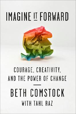 Imagine It Forward: Courage, Creativity, and the Power of Change book