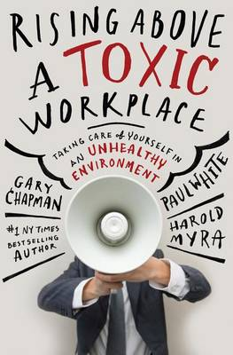 Rising Above a Toxic Workplace by Gary Chapman