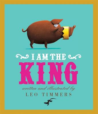 I am the King by Leo Timmers