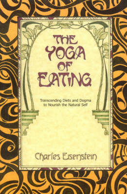 The Yoga of Eating by Charles Eisenstein