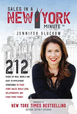 Sales in a New York Minute: 212 Pages of Real World and Easy to Implement Strategies to Make More Sales, Build Loyal Relationships, and Make More Money by Jennifer Gluckow