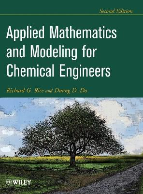 Applied Mathematics And Modeling For Chemical Engineers by Richard G. Rice
