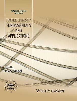 Forensic Chemistry - Fundamentals and Applications by Jay A. Siegel