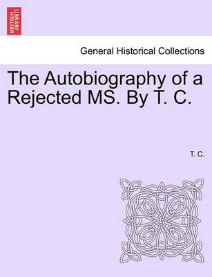 The Autobiography of a Rejected Ms. by T. C. by T C