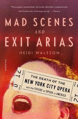 Mad Scenes and Exit Arias: The Death of the New York City Opera and the Future of Opera in America book