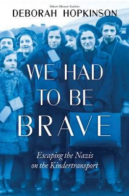 We Had to be Brave: Escaping the Nazis on the Kindertransport by Deborah Hopkinson
