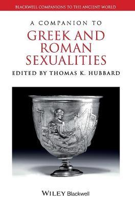 Companion to Greek and Roman Sexualities by Thomas K. Hubbard