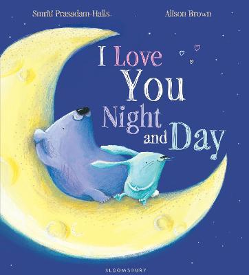 I Love You Night and Day by Smriti Prasadam-Halls