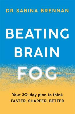 Beating Brain Fog: Your 30-Day Plan to Think Faster, Sharper, Better book