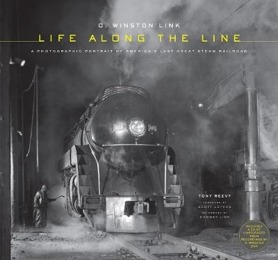 O. Winston Link: Life Along the Line by Tony Reevy