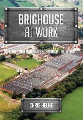 Brighouse at Work by Chris Helme