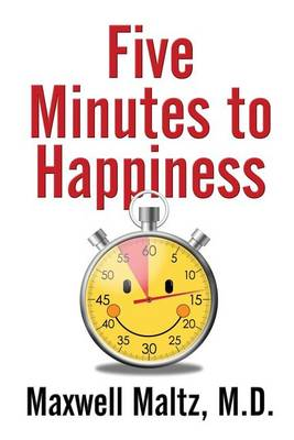 Five Minutes to Happiness by Dr Maxwell Maltz