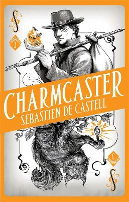 Spellslinger 3: Charmcaster: Book Three in the page-turning new fantasy series by Sebastien de Castell