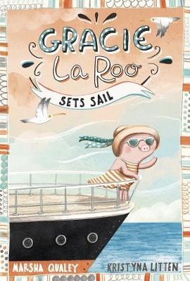 Gracie LaRoo Sets Sail by Marsha Qualey