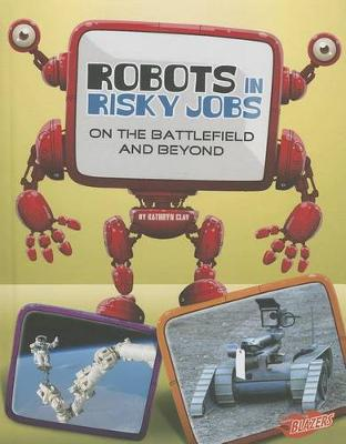 Robots in Risky Jobs by Kathryn Clay