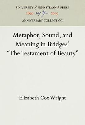 """Metaphor, Sound, and Meaning in Bridges' """"The Testament of Beauty"""" by Elizabeth Cox Wright"""