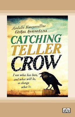 Catching Teller Crow by Ambelin Kwaymullina and Ezekiel Kwaymullina