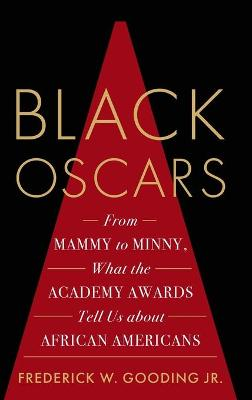 Black Oscars: From Mammy to Minny, What the Academy Awards Tell Us about African Americans book