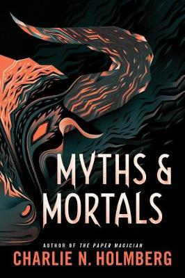 Myths and Mortals by Charlie N. Holmberg
