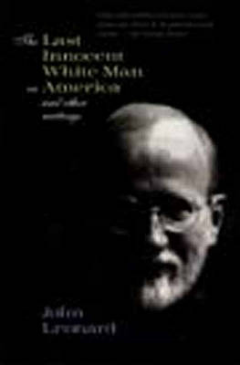 The Last Innocent White Man in America: And Other Writings by John Leonard