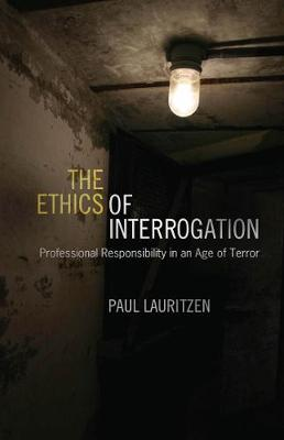 The Ethics of Interrogation by Paul Lauritzen