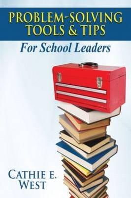 Problem-Solving Tools and Tips for School Leaders by Cathie E. West