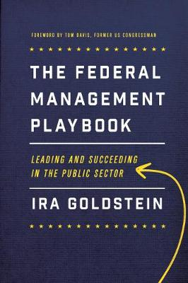 The Federal Management Playbook by Ira Goldstein