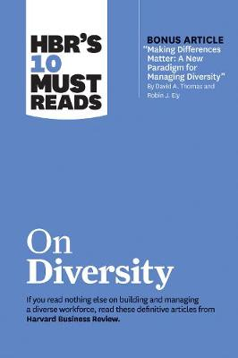 "Hbr's 10 Must Reads on Diversity (with Bonus Article ""making Differences Matter: A New Paradigm for Managing Diversity"" by David A. Thomas and Robin J. Ely) by Harvard Business Review"