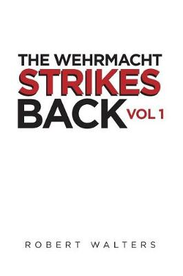 The Wehrmacht Strikes Back by Robert Walters