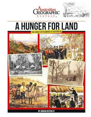 Aust Geographic History A Hunger For Land by Australian Geographic