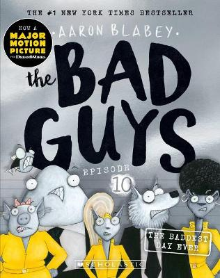The Bad Guys Episode 10: The Baddest Day Ever by Aaron Blabey