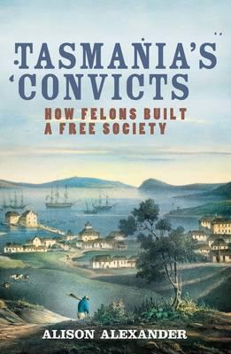 Tasmania's Convicts by Alison Alexander