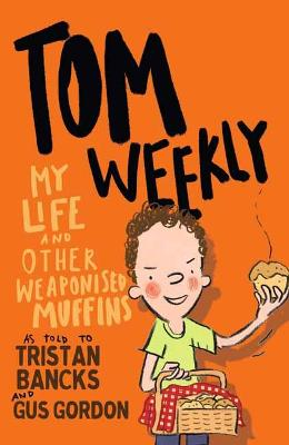 Tom Weekly 5: My Life and Other Weaponised Muffins by Tristan Bancks