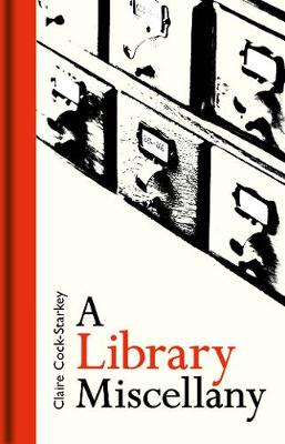 A Library Miscellany by Claire Cock-Starkey