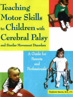 Teaching Motor Skills to Children with Cerebral Palsy & Similar Movement Disorders by Sieglinde Martin