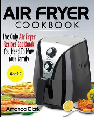 Air Fryer Cookbook by Amanda Clark