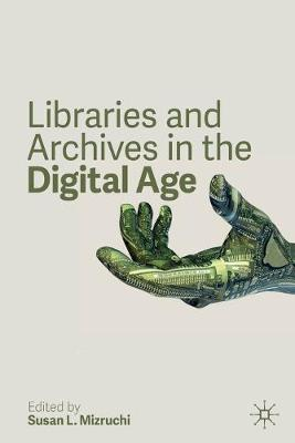 Libraries and Archives in the Digital Age by Susan L. Mizruchi
