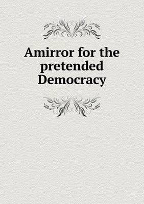 Amirror for the Pretended Democracy by Select