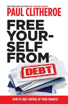Free Yourself From Debt by Clitheroe Paul
