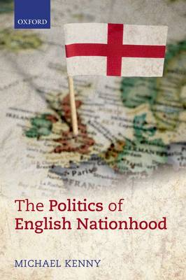 The Politics of English Nationhood by Michael Kenny