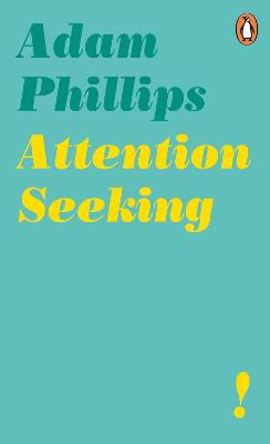 Attention Seeking by Adam Phillips