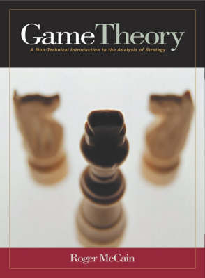 Game Theory: A Non-Technical Introduction to the Analysis of Strategy by Roger A. McCain