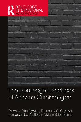The Routledge Handbook of Africana Criminologies by Biko Agozino