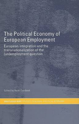 The Political Economy of European Employment by Henk W Overbeek
