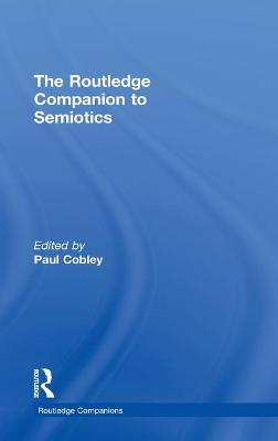 The Routledge Companion to Semiotics by Paul Cobley