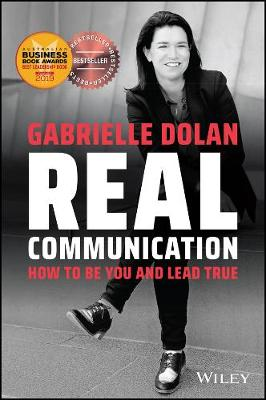 Real Communication: How To Be You and Lead True by Gabrielle Dolan