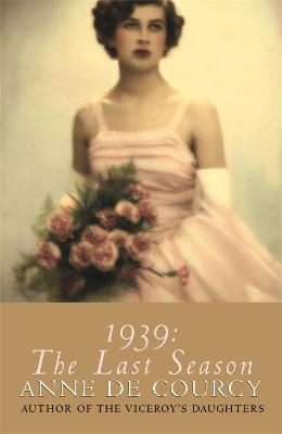 1939: The Last Season by Anne De Courcy